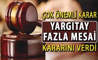 Yargıtay'dan Milyonlarca Çalışanı İlgilendiren Çok Önemli Fazla Mesai Kararı