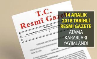 14 Aralık 2018 Tarihli Resmi Gazete Atama Kararları Yayımlandı!