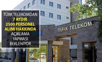 Adaylar 7 Aydır Türk Telekom 2500 Personel Alımı Süreci Hakkında Açıklama Bekliyor!
