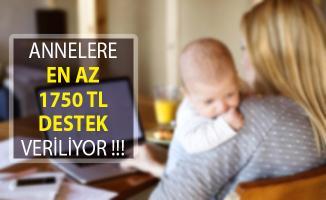 Annelere En Az 1750 Türk Lirası Destek Veriliyor!