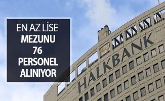 Halkbank En Az Lise Mezunu 76 Kamu Personeli Alımı Yapıyor !
