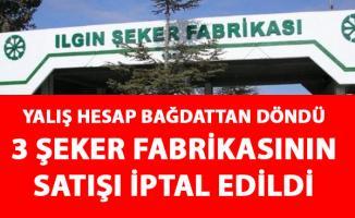 Ilgın, Burdur ve Yozgat şeker fabrikalarının satışı iptal edildi