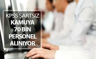 Kamuya KPSS Şartsız 70 Bin Personel Alımı Yapılıyor !