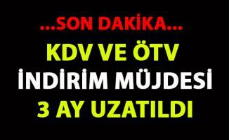 KDV ve ÖTV İndirimi 3 ay Uzatıldı