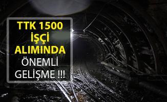 TTK 1500 İşçi Alımında Önemli Gelişme! TTK 1500 İşçi Alımında Son Durum!