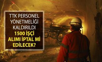 TTK Personel Yönetmeliği Yürürlükten Kaldırıldı! 1500 İşçi Alımı İptal Mi Edilecek