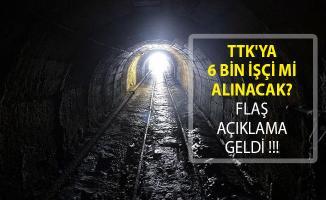 TTK'ya 6 Bin İşçi Mi Alınacak? Flaş Açıklama Geldi!