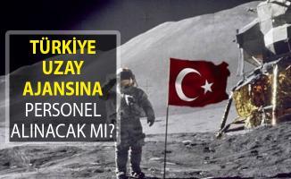 Türkiye Uzay Ajansına Personel Alımı Yapılacak Mı?