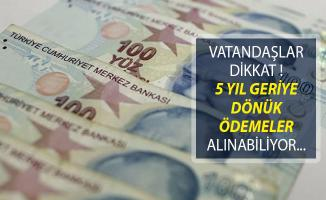 Vatandaşlar Dikkat! 5 Yıl Geriye Dönük Ödemelerinizi Alabiliyorsunuz