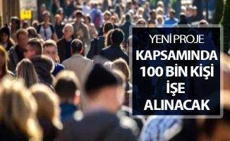 Yeni Proje Kapsamında 100 Bin Kişi İşe Alınacak !