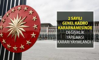 2 Sayılı Genel Kadro Kararnamesinde Değişiklik Yapıldı! Cumhurbaşkanlığı Kararnamesi