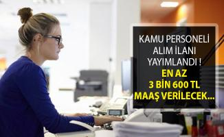 En Az 3 Bin 600 TL Maaş İmkanıyla Kamu Personeli Alım İlanı Yayımlandı (Resmi Gazete'de)