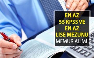 En Az 55 KPSS ve En Az Lise Mezunu Olmak Şartı İle Memur Alım İlanı Yayımlandı! (İlan Güncellendi)