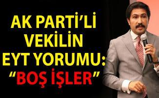 EYT Hakkında Skandal Açıklama! AK PArti'li Vekil'den EYT Yorumu: Boş İşler