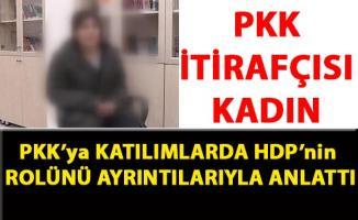 PKK'dan kaçarak itirafçı olan kadın, PKK terör örgütüne olan katılımlarda, HDP'nin rolünü anlattı