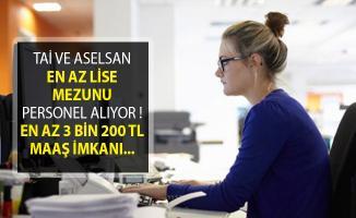 TAİ ve Aselsan En Az Lise Mezunu Personel Alımı Yapıyor! 3 Bin 200 TL Maaş İmkanı