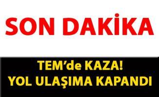 TEM'de meydana gelen trafik kazası sebebiyle İstanbul yönü ulaşıma kapandı