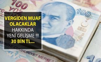 Vergiden Muaf Olacaklar Hakkında Yeni Gelişme! 30 Bin TL