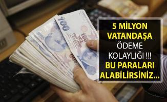 5 Milyon Vatandaşa Ödeme Kolaylığı! Bu Paralar Ödeniyor