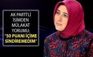"""AK Parti Grup Başkanvekili Özlem Zengin'den Mülakat Açıklaması: """"50 Puanı İçime Sindiremedim"""""""