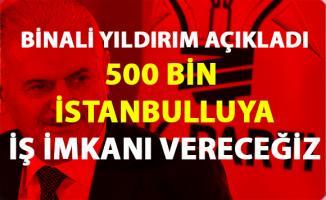 Binali Yıldırım, 500 bin İstanbulluya iş imkanı vereceğini vaat etti