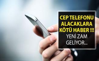 Cep Telefonu Alacaklara Kötü Haber! Yeni Zam Geliyor