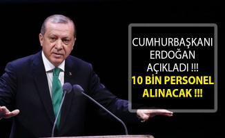 Cumhurbaşkanı Erdoğan Açıkladı! 10 Bin Personel Alımı Yapılacak!