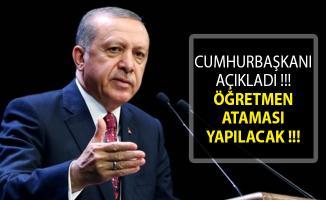 Cumhurbaşkanı Erdoğan'dan Son Dakika Öğretmen Ataması Açıklaması! Öğretmen Ataması 2019