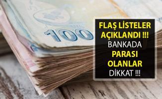 Flaş Listeler Açıklandı! Bankada Parası Olanlar Dikkat! Sizinde Adınız Olabilir