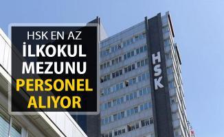 HSK En Az İlkokul Mezunu Personel Alımı Yapıyor