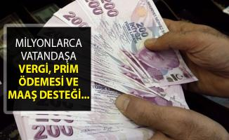 Milyonlarca Vatandaşa Vergi, Prim Ödemesi ve Maaş Desteği Verilecek!