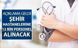 Sağlık Bakanlığından Personel Alımı Duyurusu ! Şehir Hastanelerine 12 Bin Personel Alınacak