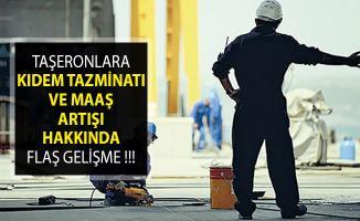 Taşeronlara Kıdem Tazminatı ve Maaş Artışı Hakkında Flaş Gelişme!