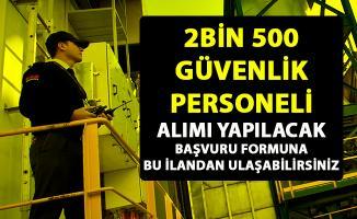 2 bin 500 özel güvenlik personeli alımı yapılacaktır!.. Güvenlik görevlisi iş ilanları başvurusu başladı..