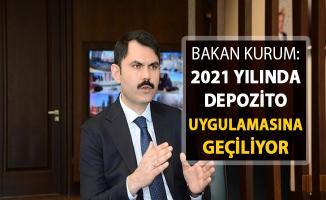 Bakan Kurum Açıkladı: 2021'de Depozito Uygulamasına Geçiliyor