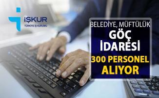 Belediye Müftülük ve Göç İdaresi Personel Alımı Yapıyor ! 300 Kamu Personeli Alımı