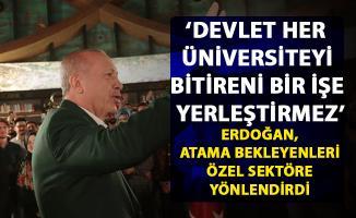 Cumhurbaşkanı Erdoğan, atama bekleyenleri özel sektöre yönlendirdi!..