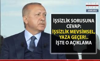 Cumhurbaşkanı Erdoğan: 'işsizlik mevsimsel, yaza geçer'