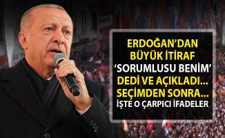 Cumhurbaşkanı Erdoğan itiraf etti!. Sorumlusu benim dedi ve seçimden sonra atacağı adımları tek tek anlattı