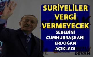 Cumhurbaşkanı Erdoğan, Suriyelilerin vergi vermemesi hakkında kendi görüşlerini açıkladı!
