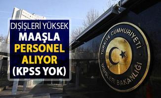 Dışişleri Bakanlığı Yüksek Maaşla Kamu Personeli Alımı Yapıyor ! KPSS Şartı Yok