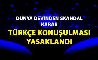Dünya devinden skandal karar! 'Türkçe konuşma yasağı' kararı alındı