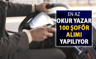 En Az Okur Yazar Olmak Şartıyla 100 Şoför Alımı Yapılıyor