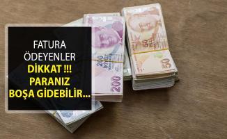 Fatura Ödeme İşlemleri Hakkında Flaş Açıklama! Paralarınız Boşa Gidebilir