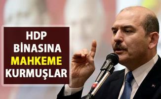 HDP binasında mahkeme kurmuşlar! Bakan Soylu Açıkladı: 'Orada kozmik oda var'