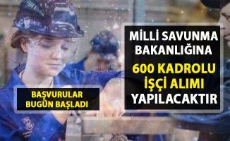 İşçi alımı yeni iş ilanı yayımlandı! Milli Savunma Bakanlığı (MSB) 600 kadrolu işçi alımı yapacak!..