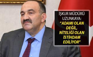 İŞKUR Genel Müdürü Cafer Uzunkaya: Adamı Olan Değil, Niteliği Olan İstihdam Ediliyor