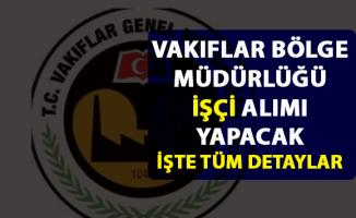 İstanbul Vakıflar Bölge Müdürlüğü işçi alımı yapacak! İşçi alımı başvurusu detayları