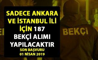 İstanbul ve Ankara için 187 bekçi alımı yapılacaktır! Son başvuru 01 Nisan 2019