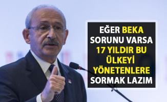 Kılıçdaroğlu, Beka sorunu hakkında iktidarı hedef gösterdi